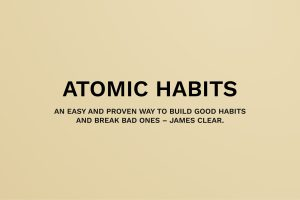 Read more about the article ATOMIC HABITS, an easy and proven way to build good habits and break bad ones – James Clear.